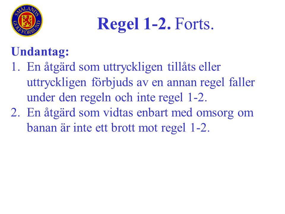Undantag: 1.En åtgärd som uttryckligen tillåts eller uttryckligen förbjuds av en annan regel faller under den regeln och inte regel 1-2. 2.En åtgärd s
