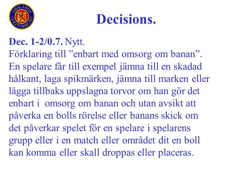 """Dec. 1-2/0.7. Nytt. Förklaring till """"enbart med omsorg om banan"""". En spelare får till exempel jämna till en skadad hålkant, laga spikmärken, jämna til"""