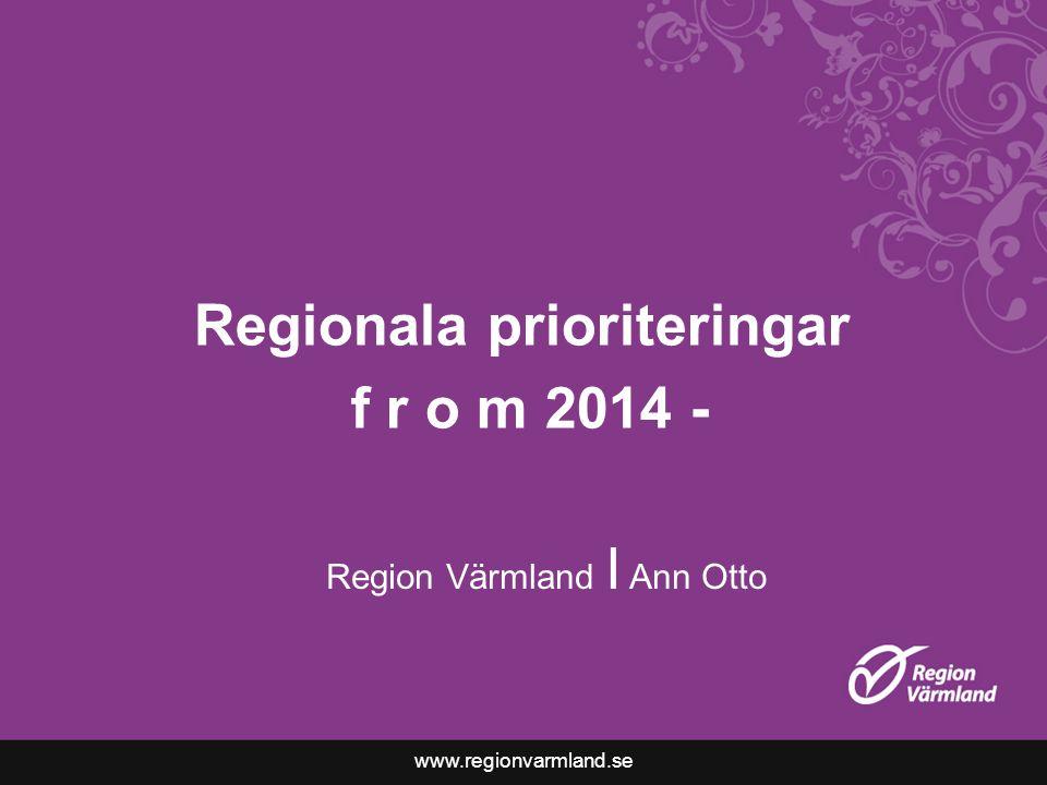 www.regionvarmland.se Regionala prioriteringar f r o m 2014 - Region Värmland I Ann Otto