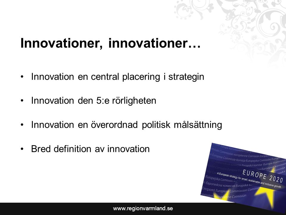 Innovationer, innovationer… •Innovation en central placering i strategin •Innovation den 5:e rörligheten •Innovation en överordnad politisk målsättning •Bred definition av innovation