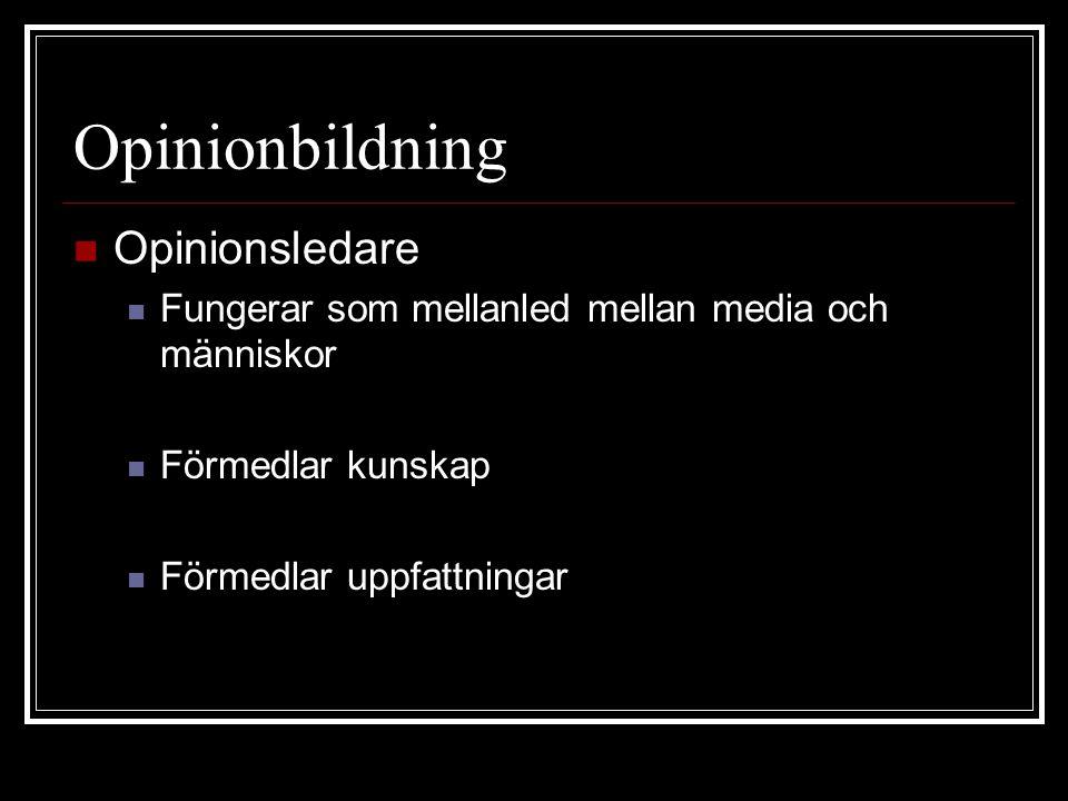 Opinionbildning  Opinionsledare  Fungerar som mellanled mellan media och människor  Förmedlar kunskap  Förmedlar uppfattningar