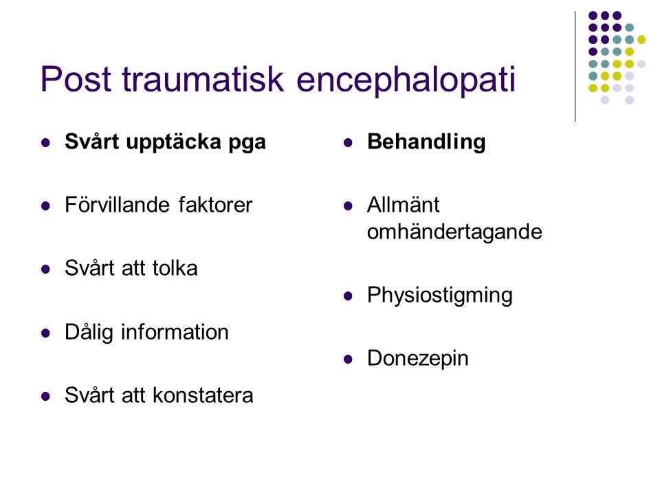 Post traumatisk encephalopati  Svårt upptäcka pga  Förvillande faktorer  Svårt att tolka  Dålig information  Svårt att konstatera  Behandling 