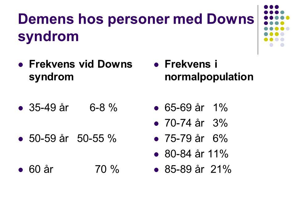 Demens hos personer med Downs syndrom  Frekvens vid Downs syndrom  35-49 år 6-8 %  50-59 år 50-55 %  60 år 70 %  Frekvens i normalpopulation  65