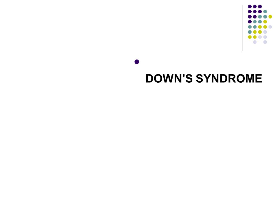  DOWN'S SYNDROME