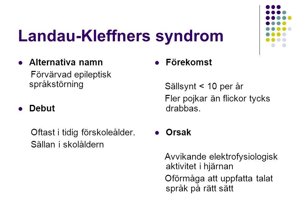 Landau-Kleffners syndrom  Alternativa namn Förvärvad epileptisk språkstörning  Debut Oftast i tidig förskoleålder. Sällan i skolåldern  Förekomst S