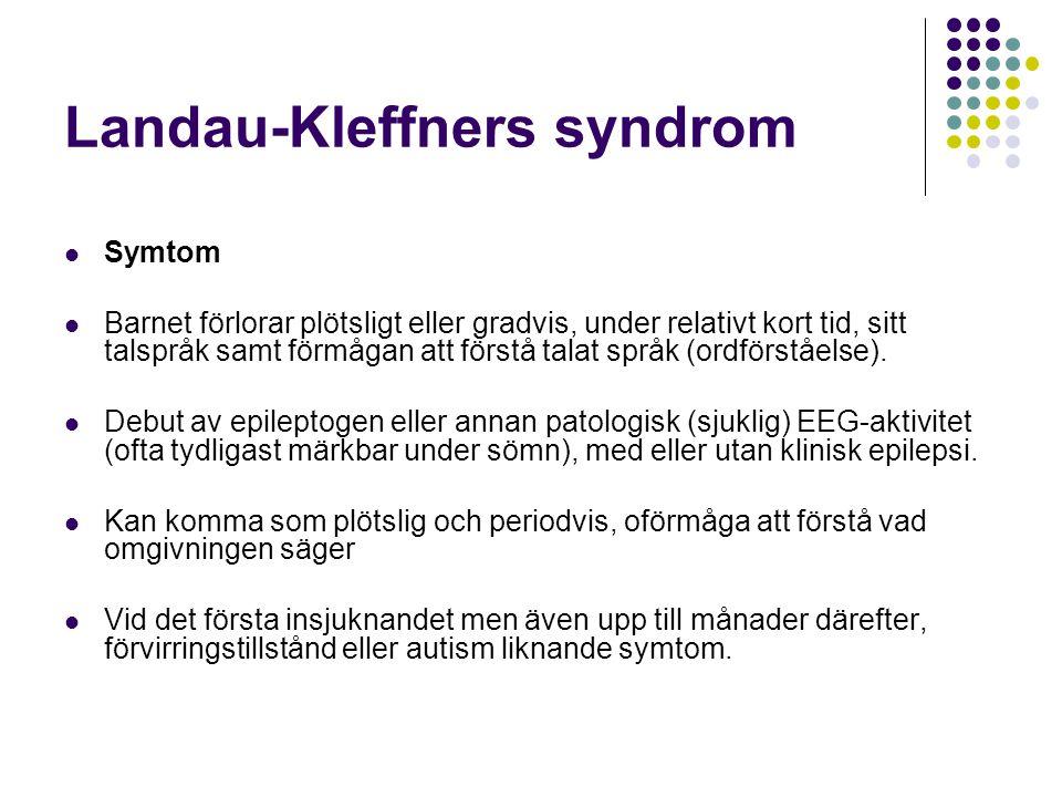 Landau-Kleffners syndrom  Symtom  Barnet förlorar plötsligt eller gradvis, under relativt kort tid, sitt talspråk samt förmågan att förstå talat spr