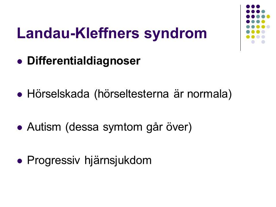 Landau-Kleffners syndrom  Differentialdiagnoser  Hörselskada (hörseltesterna är normala)  Autism (dessa symtom går över)  Progressiv hjärnsjukdom