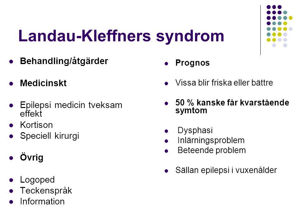 Landau-Kleffners syndrom  Behandling/åtgärder  Medicinskt  Epilepsi medicin tveksam effekt  Kortison  Speciell kirurgi  Övrig  Logoped  Tecken