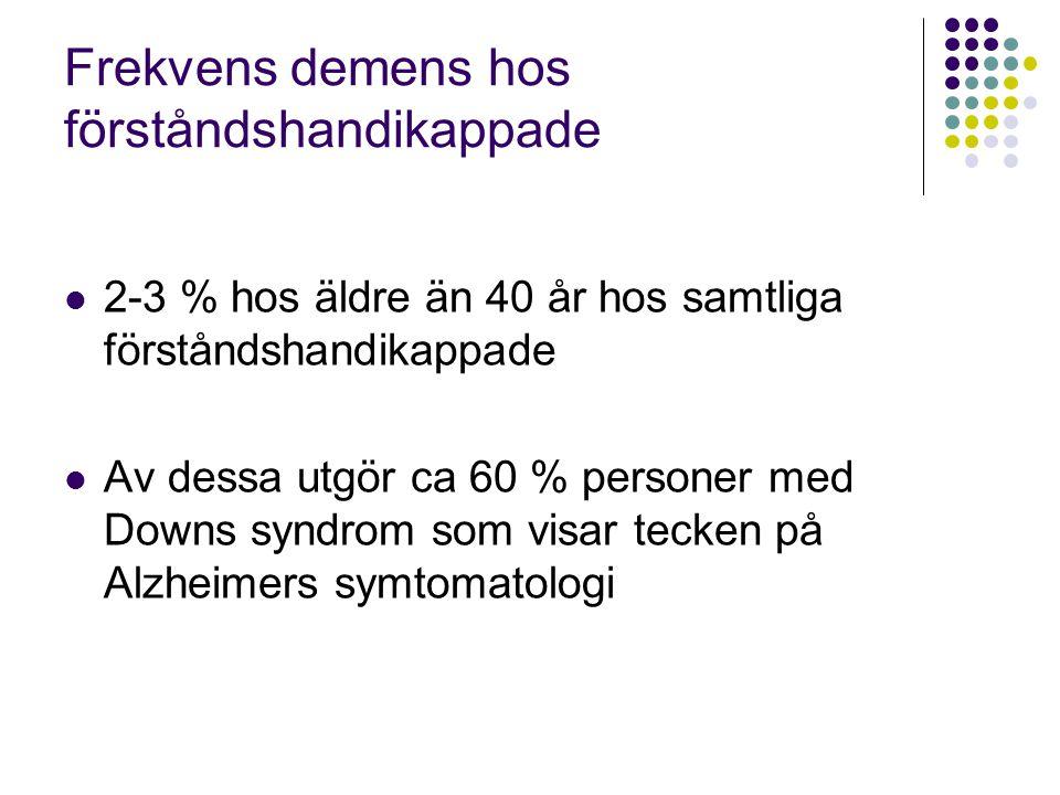 Frekvens demens hos förståndshandikappade  2-3 % hos äldre än 40 år hos samtliga förståndshandikappade  Av dessa utgör ca 60 % personer med Downs sy