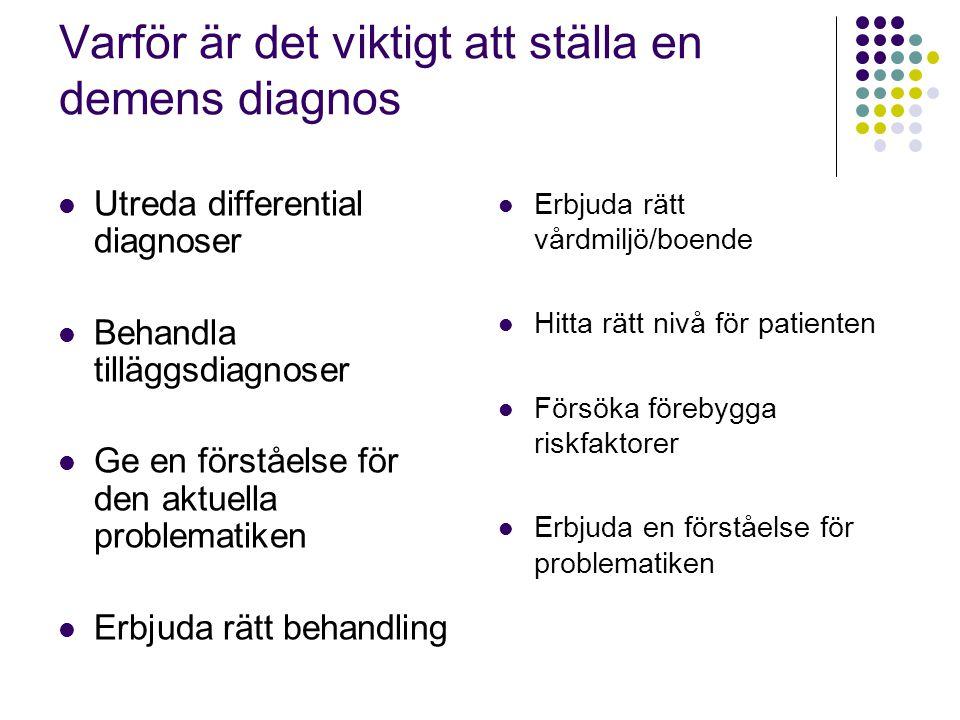 Varför är det viktigt att ställa en demens diagnos  Utreda differential diagnoser  Behandla tilläggsdiagnoser  Ge en förståelse för den aktuella pr