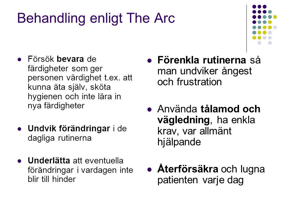 Behandling enligt The Arc  Försök bevara de färdigheter som ger personen värdighet t.ex. att kunna äta själv, sköta hygienen och inte lära in nya fär