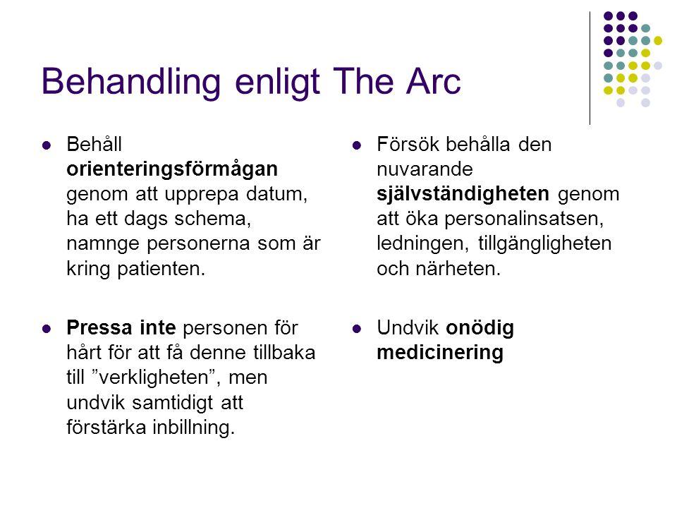 Behandling enligt The Arc  Behåll orienteringsförmågan genom att upprepa datum, ha ett dags schema, namnge personerna som är kring patienten.  Press