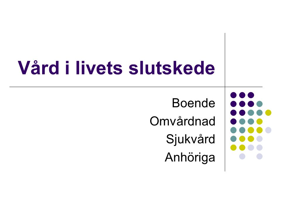 Vård i livets slutskede Boende Omvårdnad Sjukvård Anhöriga