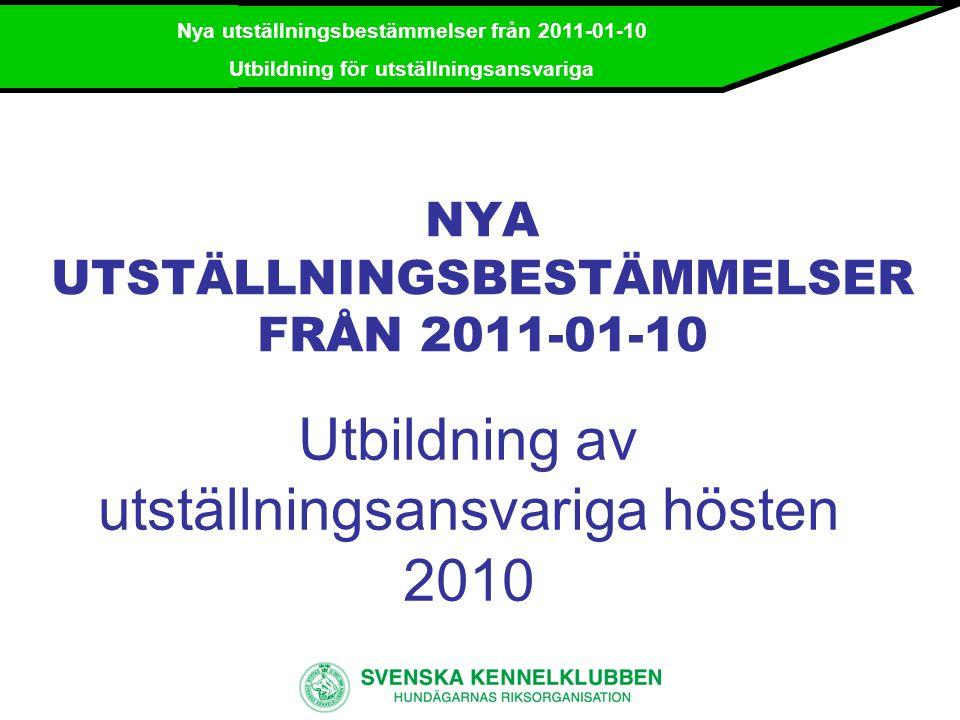 Nya utställningsbestämmelser från 2011-01-10 Utbildning för utställningsansvariga Bakgrund  Historiskt beslut  Försök har gjorts i över 20 år  Arbetsgrupp inom NKU  Gäller i Sverige, Norge, Finland, Danmark och Island