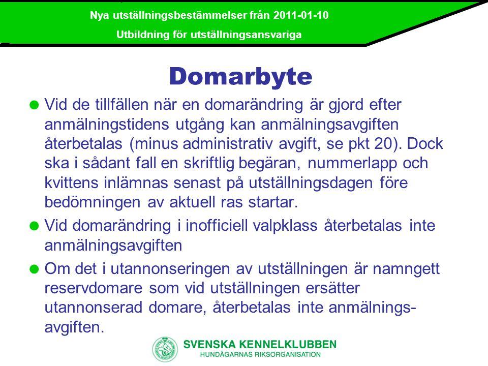 Nya utställningsbestämmelser från 2011-01-10 Utbildning för utställningsansvariga Veterinärintyg  När veterinärintyg åberopas för en hund ska detta vara utfärdat på av SKK godkänd blankett (se exempelvis F145 Sveriges Veterinärförbund eller motsvarande).