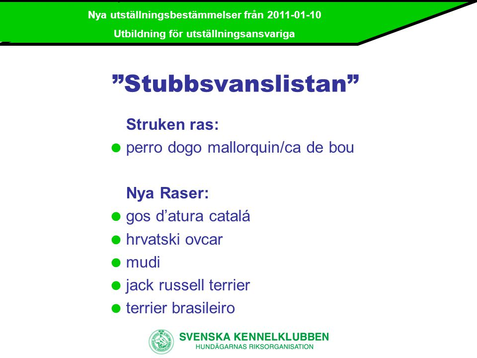 Nya utställningsbestämmelser från 2011-01-10 Utbildning för utställningsansvariga Ändringar i regler för bedömning