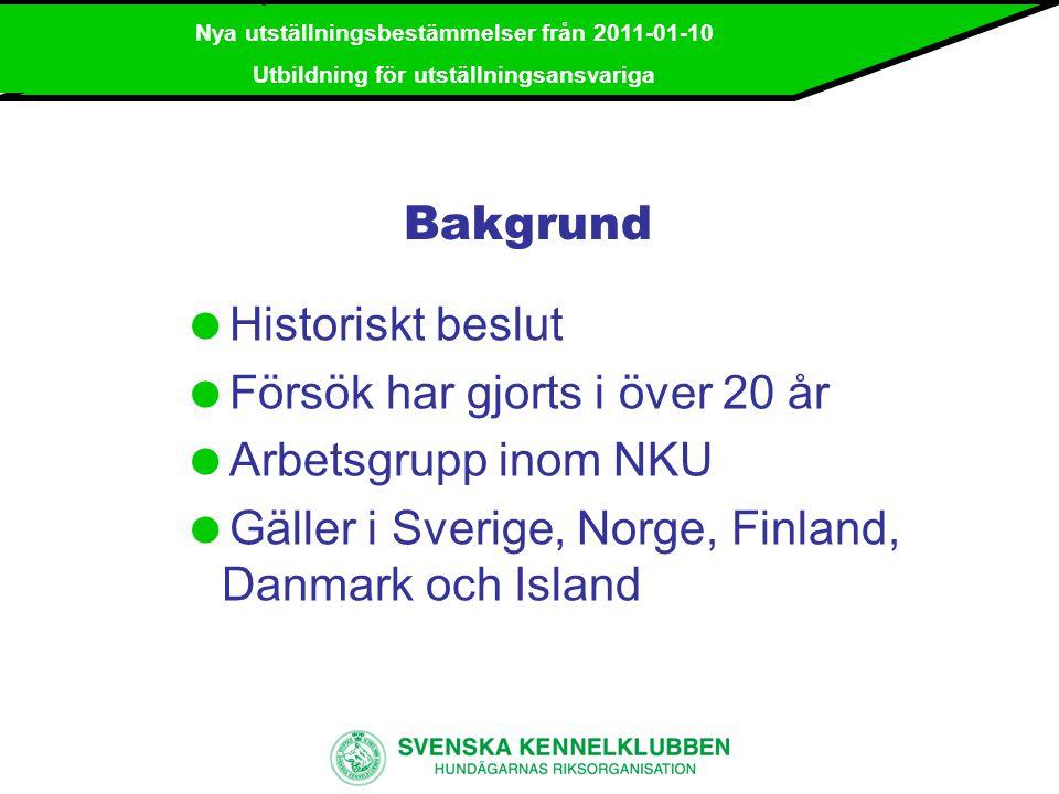 Nya utställningsbestämmelser från 2011-01-10 Utbildning för utställningsansvariga Utvärdering / revidering  Utvärdering under 2011  Eventuell revidering inför 2012 därefter ordinarie låsningsperiod om 5 år