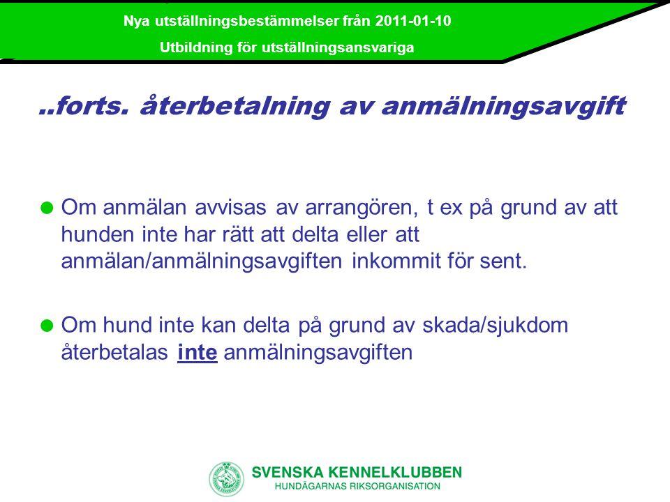 Nya utställningsbestämmelser från 2011-01-10 Utbildning för utställningsansvariga För sen ankomst  Det är utställarens eget ansvar att vara vid utställningsringen i god tid innan bedömningen i anmäld klass börjar.