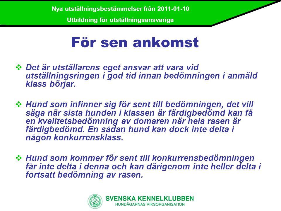 Nya utställningsbestämmelser från 2011-01-10 Utbildning för utställningsansvariga Tillämpning angående sen ankomst Rent generellt bör regeln tillämpas med gott omdöme.