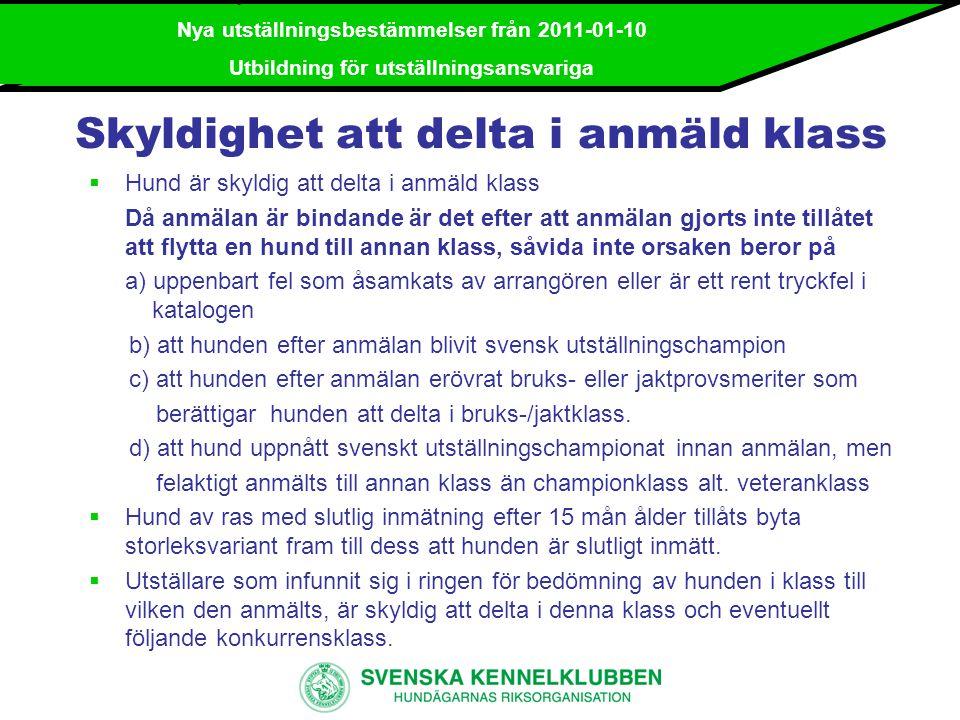 Nya utställningsbestämmelser från 2011-01-10 Utbildning för utställningsansvariga  Excellent Rött  Very Good Blått  GoodGult  SufficientGrönt  Cannot be judged ---  Disqualified ---  CkRosa  Hp Lila Kvalitetsbedömning