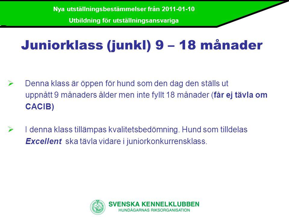 Nya utställningsbestämmelser från 2011-01-10 Utbildning för utställningsansvariga Juniorkonkurrensklass (junkk)  Denna klass är obligatorisk för hund som, vid aktuell utställning, tilldelats Excellent i juniorklass.