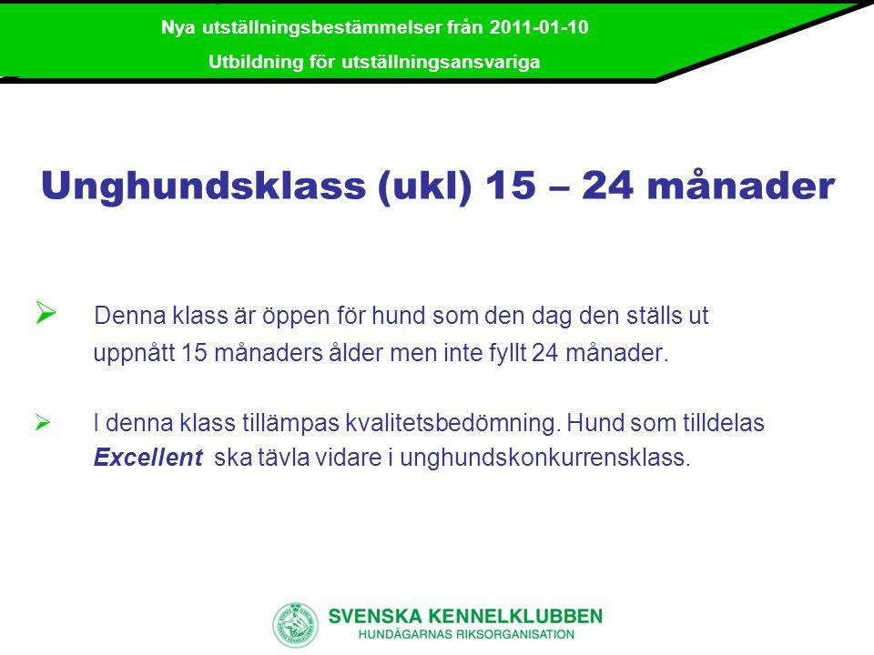 Nya utställningsbestämmelser från 2011-01-10 Utbildning för utställningsansvariga Unghundskonkurrensklass (ukk)  Denna klass är obligatorisk för hund som vid aktuell utställning tilldelats Excellent i unghundsklass.