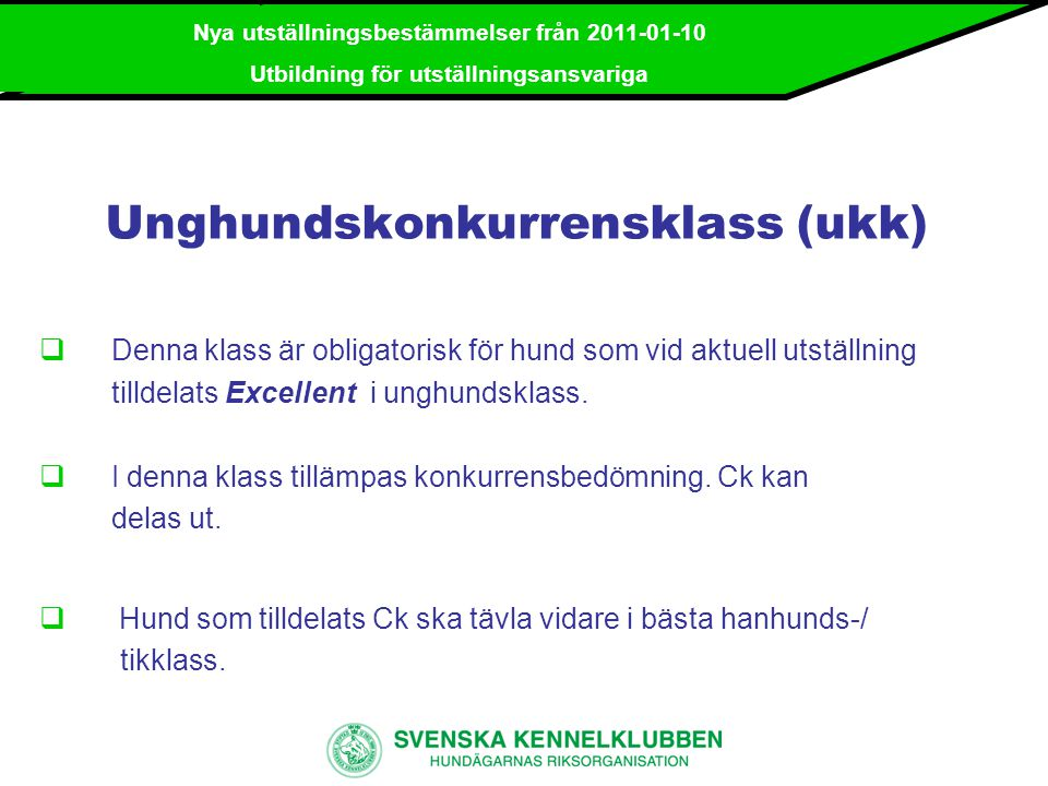 Nya utställningsbestämmelser från 2011-01-10 Utbildning för utställningsansvariga Bruks- resp.