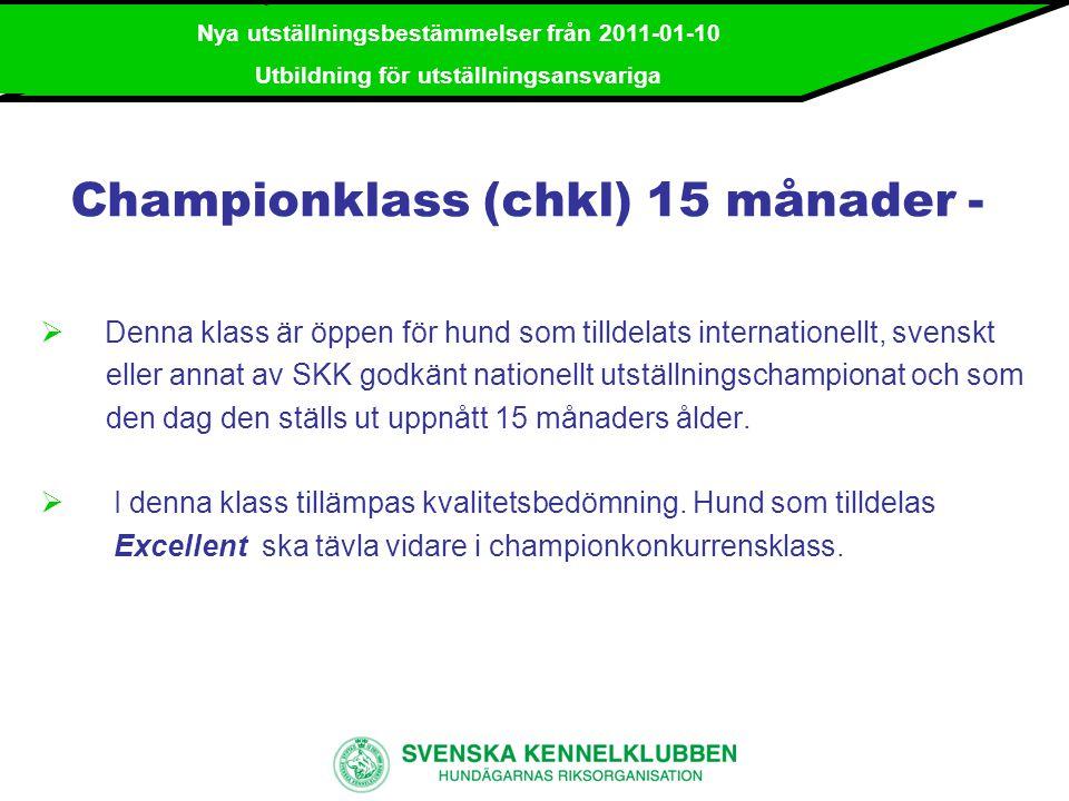 Nya utställningsbestämmelser från 2011-01-10 Utbildning för utställningsansvariga Championkonkurrensklass (chkk)  Denna klass är obligatorisk för hund som tilldelats Excellent i championklass.