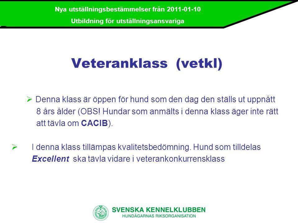 Nya utställningsbestämmelser från 2011-01-10 Utbildning för utställningsansvariga Veterankonkurrensklass (vetkk)  Denna klass är obligatorisk för hund som tilldelats Excellent i veteranklass.
