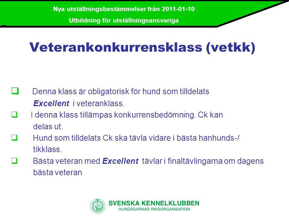 Nya utställningsbestämmelser från 2011-01-10 Utbildning för utställningsansvariga Bästa hanhundsklass (bhkl) – Bästa tikklass (btkl)  Dessa klasser är obligatoriska för hanhund respektive tik, som vid aktuell utställning, tilldelats Ck.