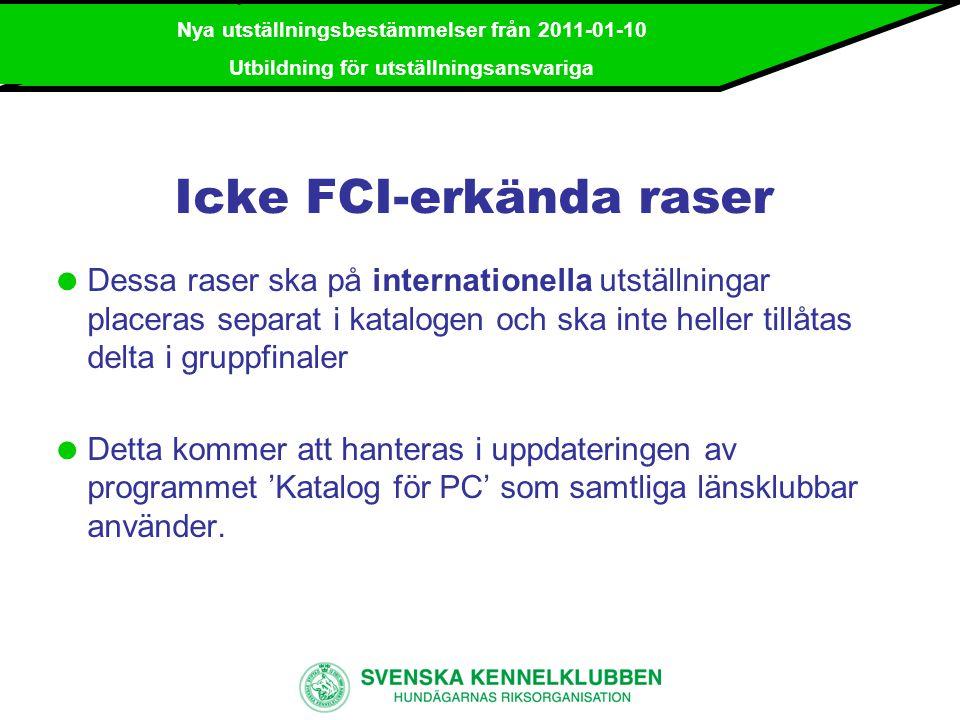 Nya utställningsbestämmelser från 2011-01-10 Utbildning för utställningsansvariga Trolig lösning i 'Katalog för PC' på FCIs krav att icke FCI-erkända raser ska placeras separat i katalogen; 255 S12345/2005 Hundens Gladiator, e.
