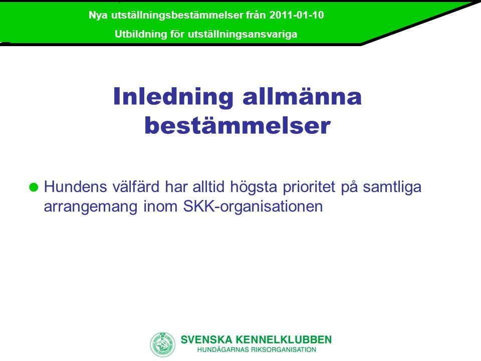 Nya utställningsbestämmelser från 2011-01-10 Utbildning för utställningsansvariga Allmänna bestämmelser  Person som av SKKs Disciplinnämnd uteslutits ur SKK- organisationen eller som av nordisk kennelklubb eller FCI avstängts från rätten att delta på utställning, prov eller tävling, eller som på grund av myndighetsbeslut inte får hantera eller inneha djur, får inte delta på prov eller tävling.