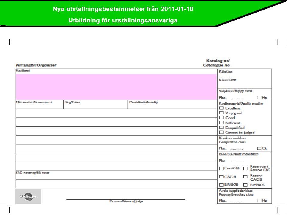 Nya utställningsbestämmelser från 2011-01-10 Utbildning för utställningsansvariga Kritiker  Klass kommer att vara förtryckt/förskrivet.
