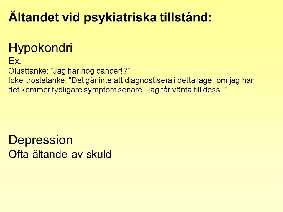 """Ältandet vid psykiatriska tillstånd: Hypokondri Ex. Olusttanke: """"Jag har nog cancer!?"""" Icke-tröstetanke: """"Det går inte att diagnostisera i detta läge,"""