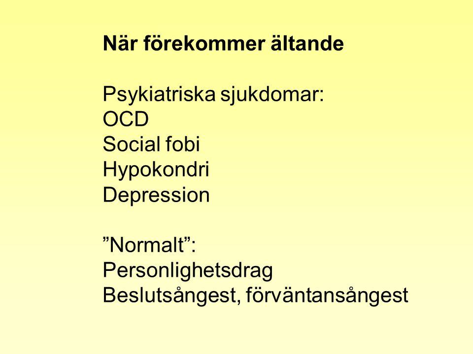 """När förekommer ältande Psykiatriska sjukdomar: OCD Social fobi Hypokondri Depression """"Normalt"""": Personlighetsdrag Beslutsångest, förväntansångest"""