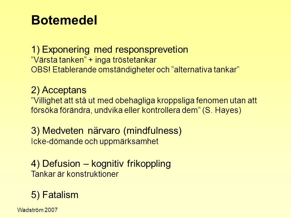 """Botemedel 1)Exponering med responsprevetion """"Värsta tanken"""" + inga tröstetankar OBS! Etablerande omständigheter och """"alternativa tankar"""" 2) Acceptans"""