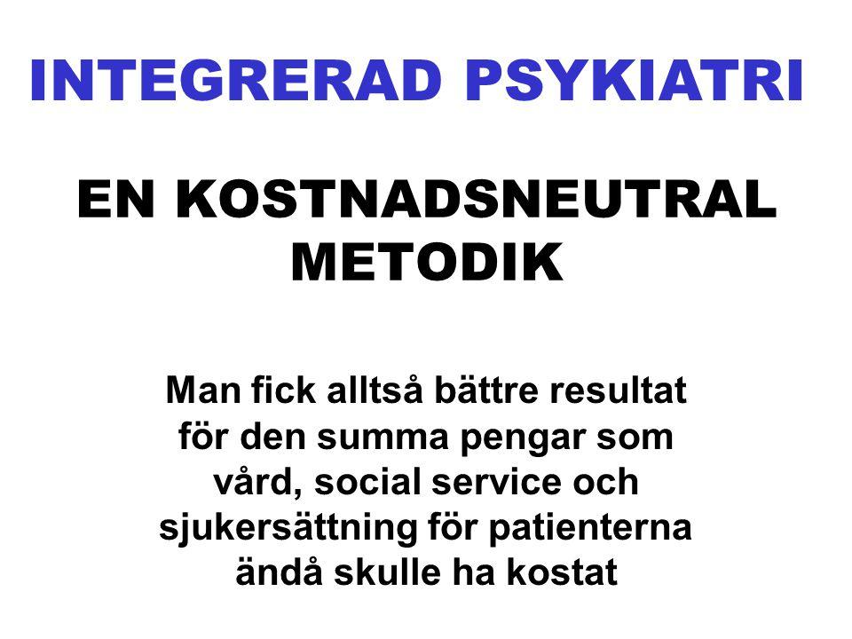 EN KOSTNADSNEUTRAL METODIK Man fick alltså bättre resultat för den summa pengar som vård, social service och sjukersättning för patienterna ändå skulle ha kostat INTEGRERAD PSYKIATRI