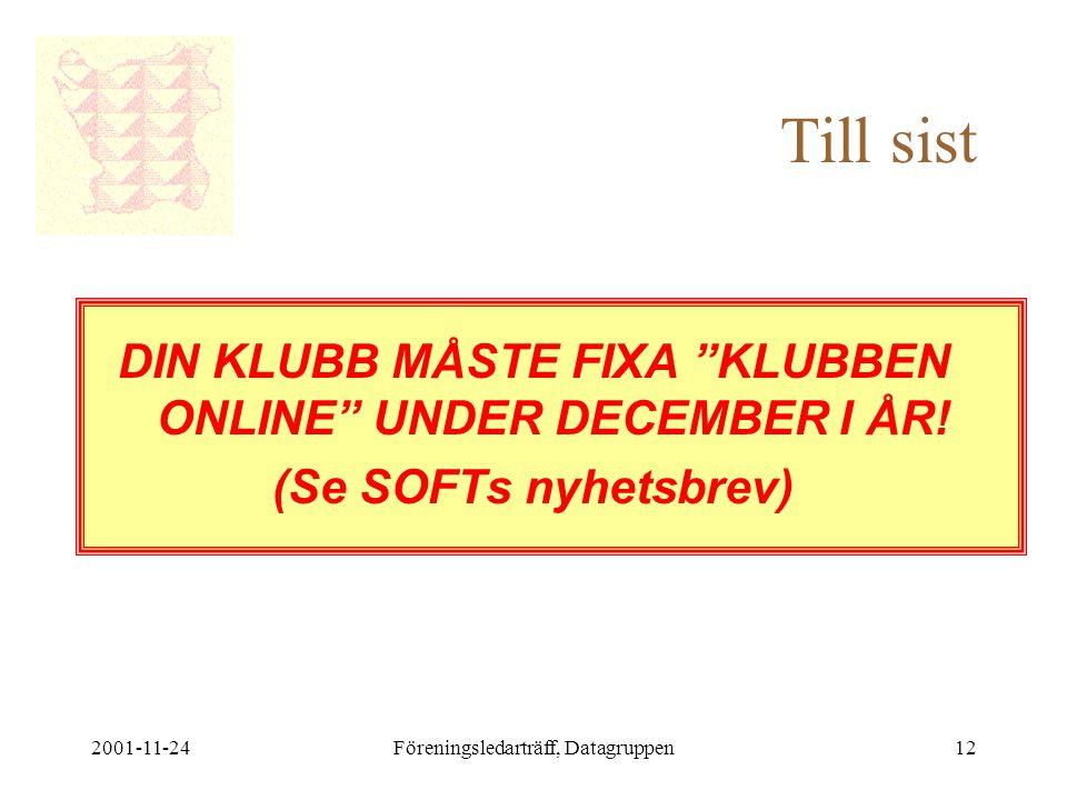 2001-11-24Föreningsledarträff, Datagruppen12 Till sist DIN KLUBB MÅSTE FIXA KLUBBEN ONLINE UNDER DECEMBER I ÅR.