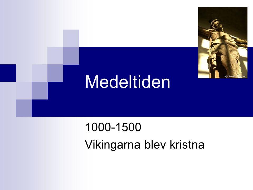 Medeltiden 1000-1500 Vikingarna blev kristna