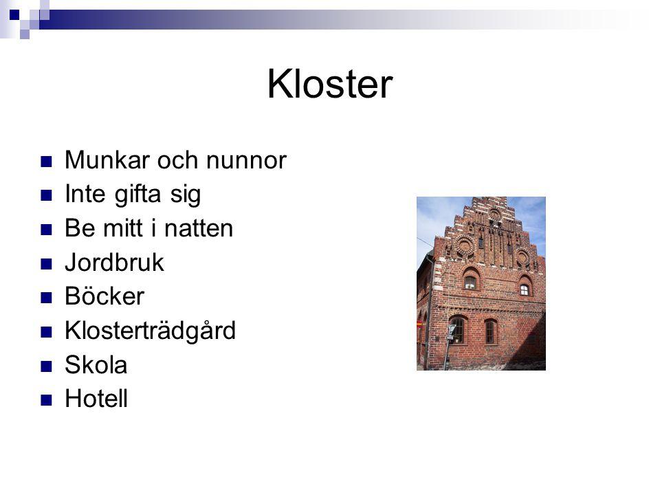 Kloster  Munkar och nunnor  Inte gifta sig  Be mitt i natten  Jordbruk  Böcker  Klosterträdgård  Skola  Hotell