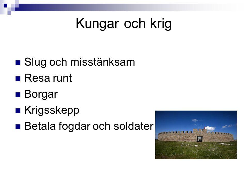 Kungar och krig  Slug och misstänksam  Resa runt  Borgar  Krigsskepp  Betala fogdar och soldater