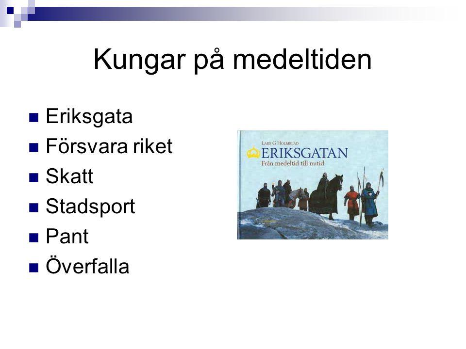 Kungar på medeltiden  Eriksgata  Försvara riket  Skatt  Stadsport  Pant  Överfalla