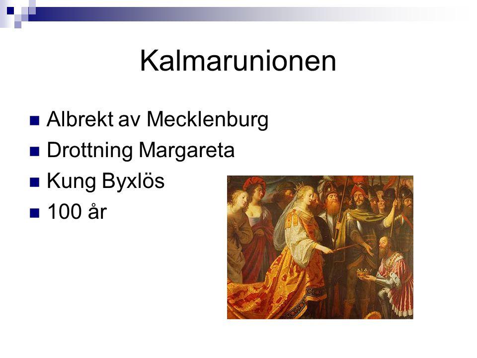 Kalmarunionen  Albrekt av Mecklenburg  Drottning Margareta  Kung Byxlös  100 år