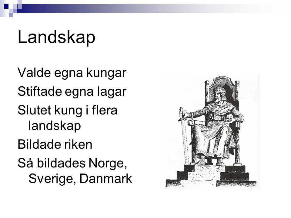 Landskap Valde egna kungar Stiftade egna lagar Slutet kung i flera landskap Bildade riken Så bildades Norge, Sverige, Danmark