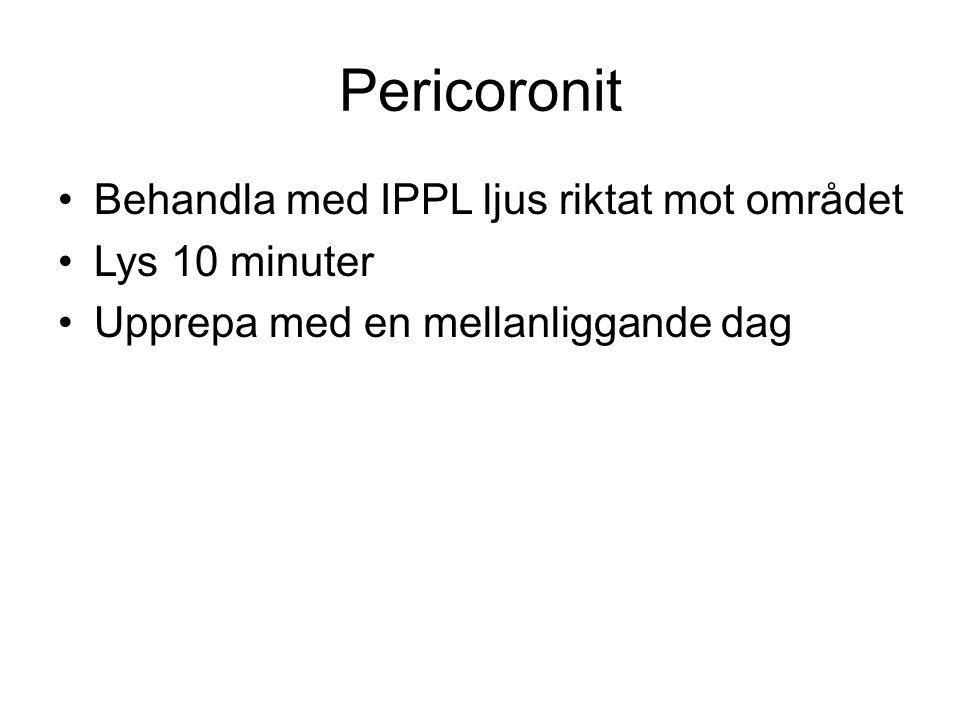 Pericoronit •Behandla med IPPL ljus riktat mot området •Lys 10 minuter •Upprepa med en mellanliggande dag