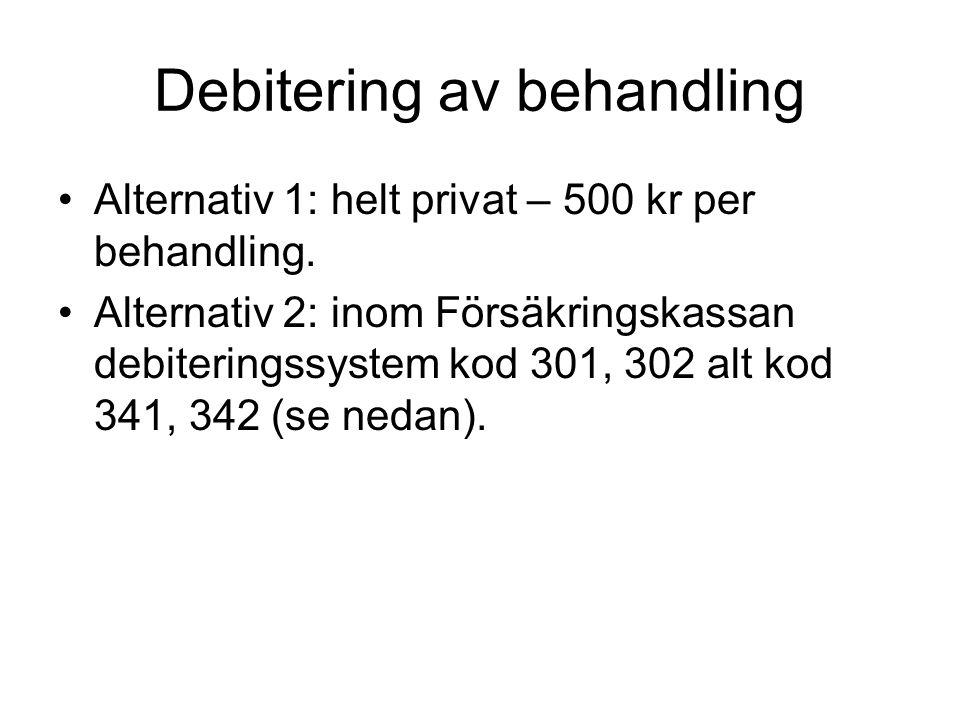 Debitering av behandling •Alternativ 1: helt privat – 500 kr per behandling. •Alternativ 2: inom Försäkringskassan debiteringssystem kod 301, 302 alt