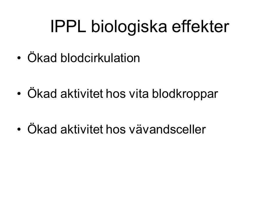 IPPL biologiska effekter •Ökad blodcirkulation •Ökad aktivitet hos vita blodkroppar •Ökad aktivitet hos vävandsceller