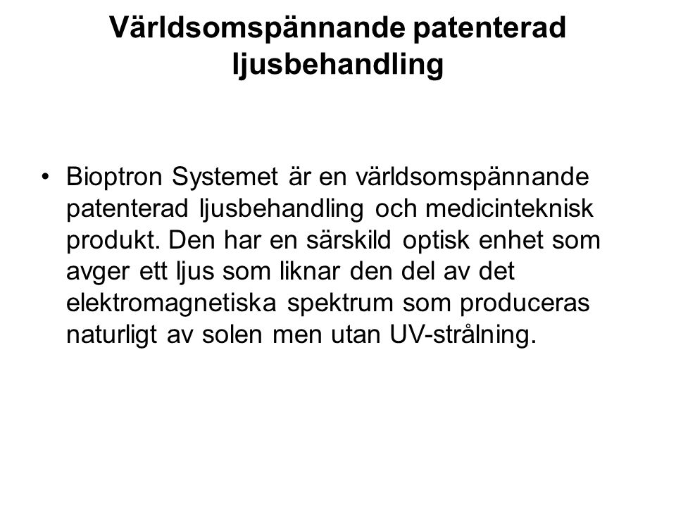 Världsomspännande patenterad ljusbehandling •Bioptron Systemet är en världsomspännande patenterad ljusbehandling och medicinteknisk produkt. Den har e