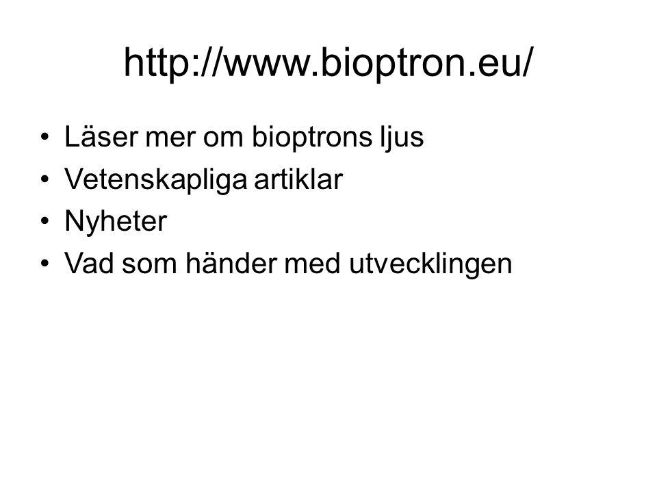 http://www.bioptron.eu/ •Läser mer om bioptrons ljus •Vetenskapliga artiklar •Nyheter •Vad som händer med utvecklingen