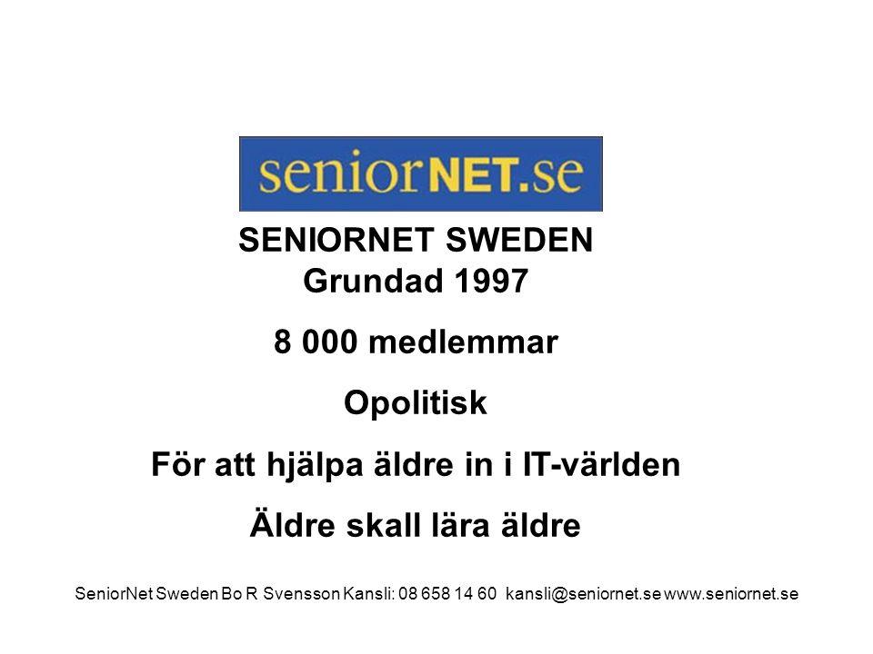 SENIORNET SWEDEN Grundad 1997 8 000 medlemmar Opolitisk För att hjälpa äldre in i IT-världen Äldre skall lära äldre SeniorNet Sweden Bo R Svensson Kan